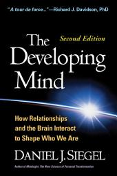 The Developing Mind, Second Edition: How Relationships and the Brain Interact to Shape Who We Are, Edition 2