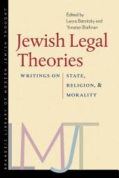 Jewish Legal Theories: Writings on State, Religion, and Morality