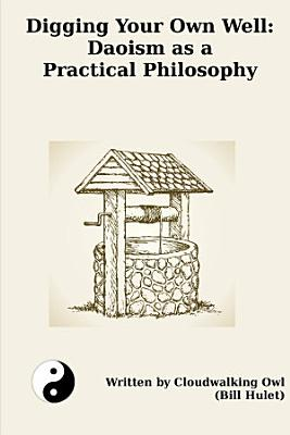 Digging Your Own Well  Daoism as a Practical Philosophy