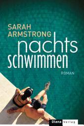 Nachts schwimmen: Roman