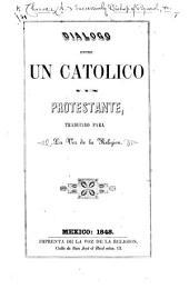 Diálogo entre un Católico y un Protestante (por el Illmo: Señor Chavraz [sic]), traducido para La Voz de la Religion