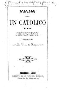 Di  logo entre un Cat  lico y un Protestante  por el Illmo  Se  or Chavraz  sic    traducido para La Voz de la Religion PDF