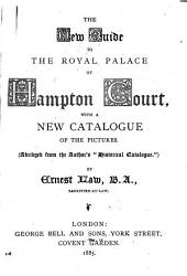 """The New Guide to the Royal Palace of Hampton Court: With a New Catalogue of the Pictures - (abridged from the Author's """"Historical Catalogue"""")"""