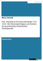 """Das """"Statutum in favorem principum"""" von 1232 - Die Fürstenprivilegien, ein Zeichen der geschwächten kaiserlichen Zentralmacht?"""