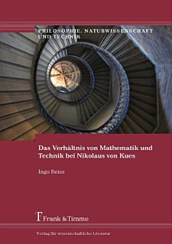 Das Verh  ltnis von Mathematik und Technik bei Nikolaus von Kues PDF