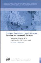 Economic Development and UN Reform: Towards a Common Agenda for Action : a Proposal in the Context of the Millennium Development Goals