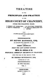 A Treatise on the Principles and Practice of the High Court of Chancery: Under the Following Heads: I. Common Law Jurisdiction. II. Equity Jurisdiction. III. Statutory Jurisdiction. IV. Specially Delegated Jurisdiction, Volume 1