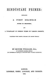 Hindústání Primer: Containing a First Grammar Suited to Beginners, and a Vocabulary of Common Words on Various Subjects, Together with Useful Phrases and Short Stories
