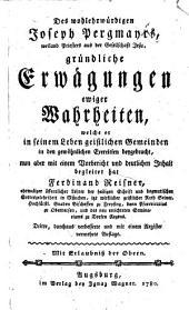 Des wohlehrwürdigen Joseph Pergmayrs ... gründliche Erwägungen ewiger Wahrheiten, welche ... mit einem Vorbericht und deutlichen Inhalt begleitet hat Ferdinand Reisner ... Dritte, durchaus verbesserte und mit einem Register vermehrte Auflage, etc