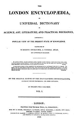 London Encyclopaedia; Or, Universal Dictionary of Science, Art, Literature and Practical Mechanics