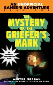 The Mystery of the Griefer's Mark: An Unofficial Gamer s Adventure, Book Two