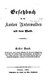 Gesetzbuch für den Kanton Unterwalden nid dem Wald: Band 1