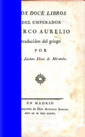 Los doce libros del emperador Marco Aurelio Traducidos del greigo por don Jacinto Diaz de Miranda