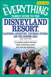 The Everything Family Guide to the Disneyland Resort, California Adventure, Universal Studios, and the Anaheim Area: A complete guide to the best hotels, restaurants, parks, and must-see attractions, Edition 2