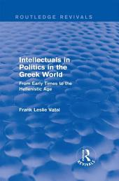 Intellectuals in Politics in the Greek World (Routledge Revivals): From Early Times to the Hellenistic Age