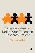 A Beginner's Guide to Doing Your Education Research Project