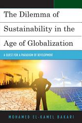 The Dilemma Of Sustainability In The Age Of Globalization Book PDF