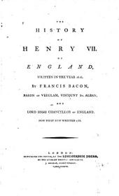 The History of Henry VII, of England: Written in the Year 1616