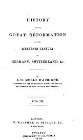 History of the Great Reformation of the Sixteenth Century in Germany, Switzerland, Etc: Volume 3