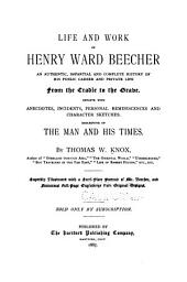 Life and Work of Henry Ward Beecher: An Authentic, Impartial and Complete History of His Public Career and Private Life from the Cradle to the Grave