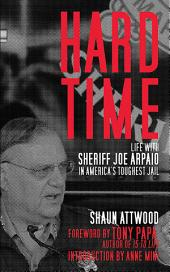 Hard Time: Life with Sheriff Joe Arpaio in America?s Toughest Jail