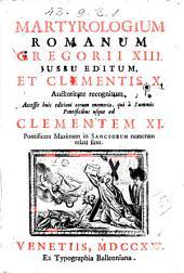 Martyrologium Romanum Gregorii 13. iussu editum, et Clementis 10. auctoritate recognitum. Accessit huic editioni eorum memoria, qui a summis pontificibus usque ad Clementem 11. pontificem maximum in sanctorum numero relati sunt