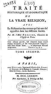 Traité historique et dogmatique de la vraie religion avec la réfutation des erreurs ... dans les différens siecles
