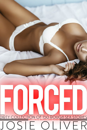 Forced Dirty Collection of 150 Rough Sex Stories   Mega Huge Bundle for Women