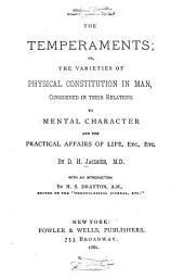 The Temperaments: Or, The Varieties of Physical Constitution in Man, Considered in Their Relations to Mental Character and the Practical Affairs of Life, Etc., Etc