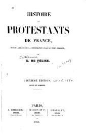 Histoire des Protestants de France: depuis l'origine de la Réformation jusqu'au temps présent