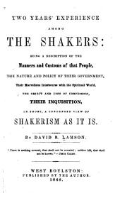 Two years' experience among the Shakers: being a description of the manners and customs of that people, the nature and policy of their government, their marvellous intercourse with the spiritual world, the object and uses of confession, their inquisition, in short, a condensed view of Shakerism as it is