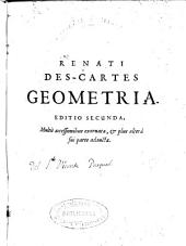 Geometria a Renato Descartes: anno 1637 Gallicè edita postea autem una cum notis Florimondi de Beaune ...