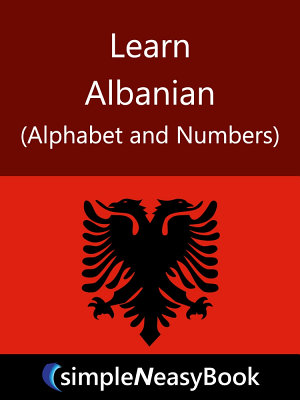 Learn Albanian  Alphabet and Numbers   simpleNeasyBook