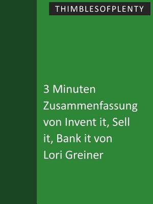 3 Minuten Zusammenfassung von Invent it  Sell it  Bank it von Lori Greiner PDF