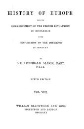 History of Europe from the Commencement of the French Revolution in 1789 to the Restoration of the Bourbons in 1815: Volume 8