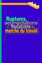 Ruptures, Segmentations et Mutations du Marché du Travail