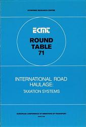 ECMT Round Tables International Road Haulage Taxation Systems. Report of the Seventy-First Round Table on Transport Economics Held in Paris on 12-13 December 1985: Taxation Systems. Report of the Seventy-First Round Table on Transport Economics Held in Paris on 12-13 December 1985
