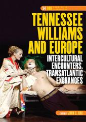 Tennessee Williams and Europe: Intercultural Encounters, Transatlantic Exchanges