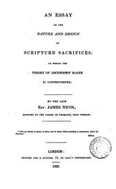 An essay on the nature and design of Scripture sacrifices: in which the theory of archbishop Magee [in Discourses on the scriptural doctrines of atonement and sacrifice] is controverted