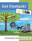 Get Unstuck For Kids A Fun, Interactive Guide to Empower Your Kids For Life