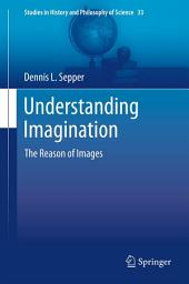 Understanding Imagination: The Reason of Images