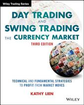 Day Trading and Swing Trading the Currency Market: Technical and Fundamental Strategies to Profit from Market Moves, Edition 3
