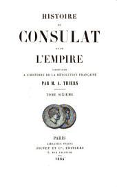 Histoire du consulat et de l'empire: faisant suite a l'Histoire de la révolution française par, Volume6