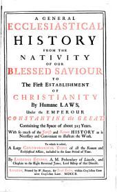 A general ecclesiastical history from the nativity of our blessed Saviour to the first establishment of Christianity by humane laws ...: to which is added, a large chronological table of all the Roman and ecclesiastical affairs ...