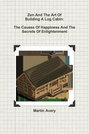 Zen And The Art Of Building A Log Cabin PDF