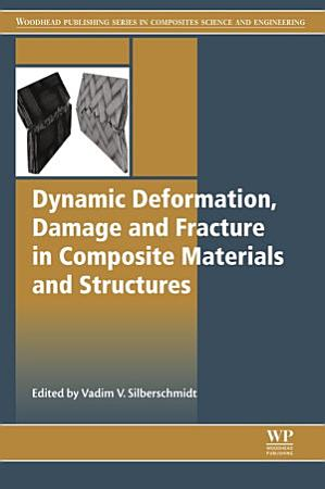 Dynamic Deformation  Damage and Fracture in Composite Materials and Structures PDF