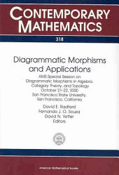Diagrammatic Morphisms and Applications: AMS Special Session on Diagrammatic Morphisms in Algebra, Category Theory, and Topology, October 21-22, 2000, San Francisco State University, San Francisco, California