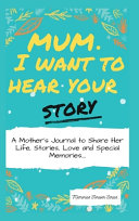 Download Mum  I Want To Hear Your Story Book