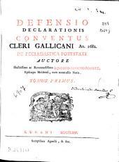 Defensio declarationis conventus cleri gallicani an. 1682 de ecclesiastica potestate: Volume 1