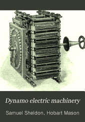 Dynamo Electric Machinery: Its Construction, Design and Operation ..., Volume 1